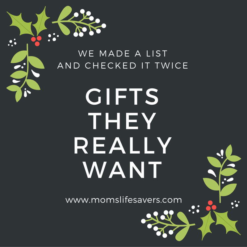 Gifts They Really Want www.momslifesavers.com
